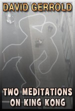 Two Meditations of King Kong