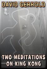 Two Meditations of King Kong